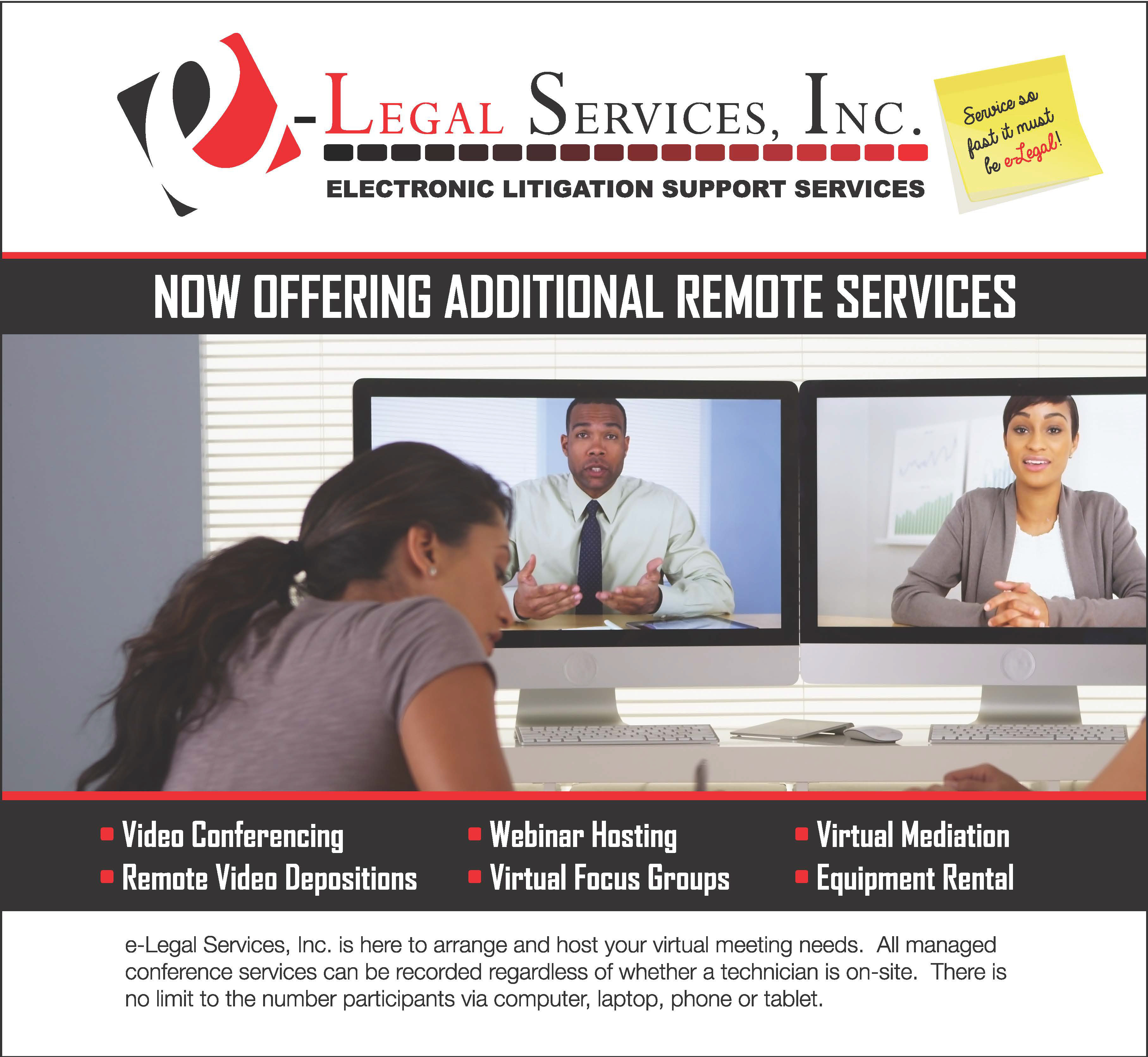 e-Legal Services, Inc. is here to arrange and host your virtual meeting needs. All managed conference services can be recorded regardless of whether a technician is on-site. There is no limit to the number participants via computer, laptop, phone or tablet.